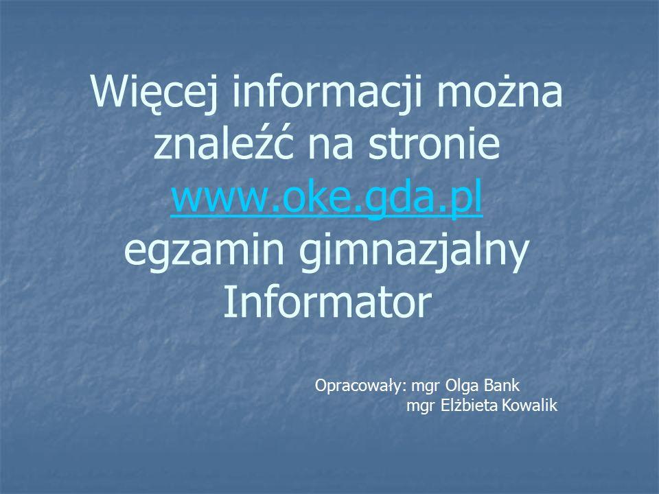 Więcej informacji można znaleźć na stronie www.oke.gda.pl egzamin gimnazjalny Informator www.oke.gda.pl Opracowały: mgr Olga Bank mgr Elżbieta Kowalik