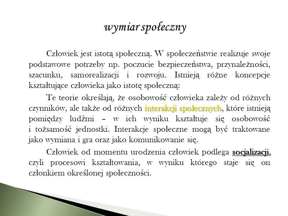 Cz ł owiek jest istot ą spo ł eczn ą. W spo ł ecze ń stwie realizuje swoje podstawowe potrzeby np.