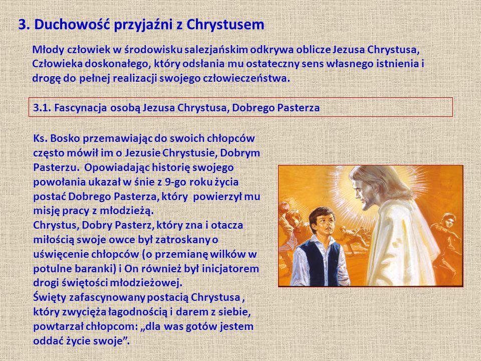 3. Duchowość przyjaźni z Chrystusem Młody człowiek w środowisku salezjańskim odkrywa oblicze Jezusa Chrystusa, Człowieka doskonałego, który odsłania m