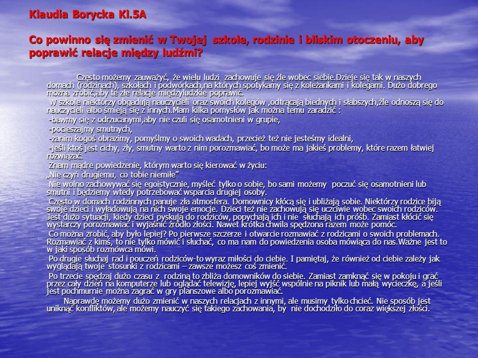 Klaudia Borycka Kl.5A Co powinno się zmienić w Twojej szkole, rodzinie i bliskim otoczeniu, aby poprawić relacje między ludźmi.