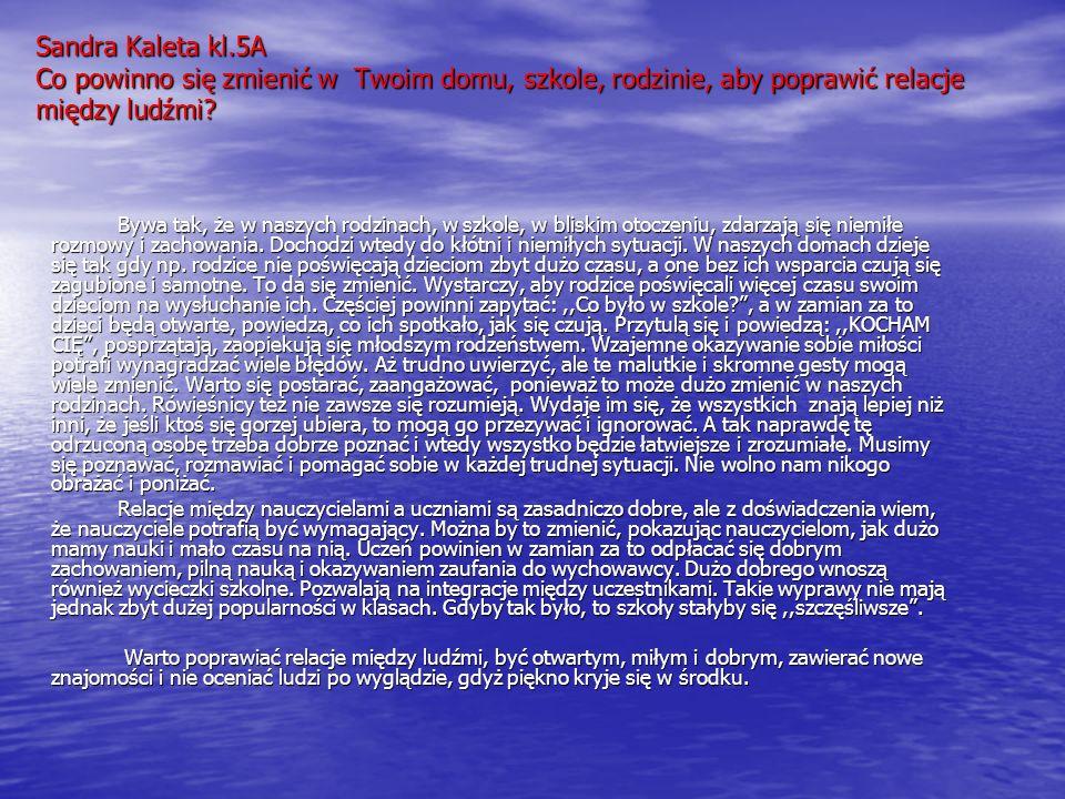 Sandra Kaleta kl.5A Co powinno się zmienić w Twoim domu, szkole, rodzinie, aby poprawić relacje między ludźmi.
