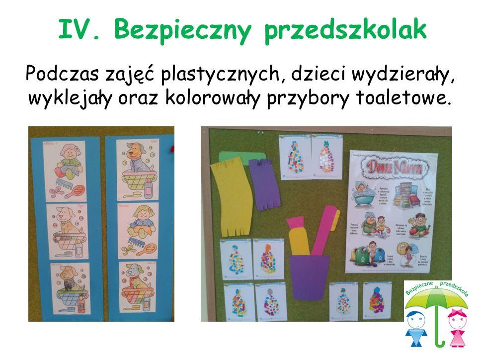 Podczas zajęć plastycznych, dzieci wydzierały, wyklejały oraz kolorowały przybory toaletowe. IV. Bezpieczny przedszkolak