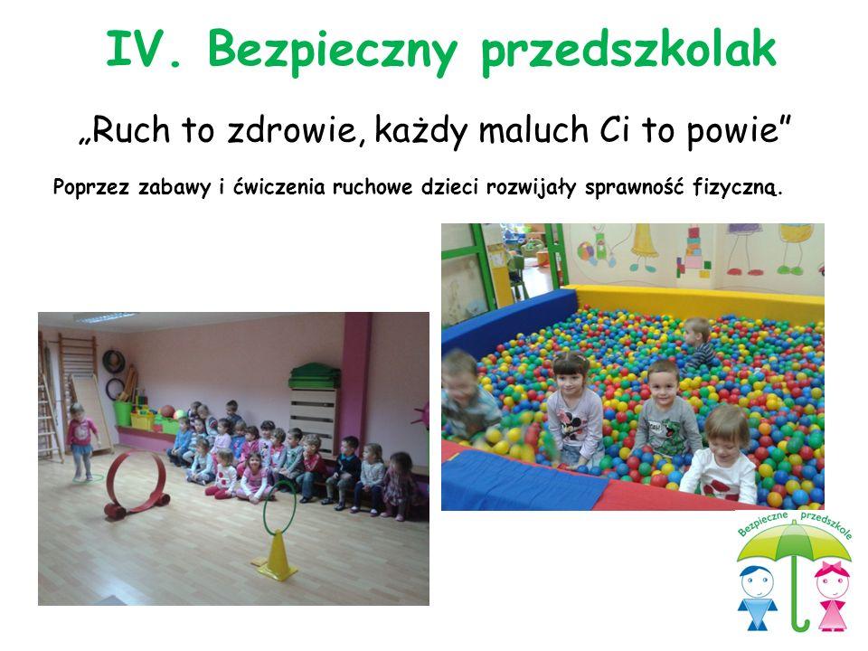 """""""Ruch to zdrowie, każdy maluch Ci to powie"""" Poprzez zabawy i ćwiczenia ruchowe dzieci rozwijały sprawność fizyczną. IV. Bezpieczny przedszkolak"""