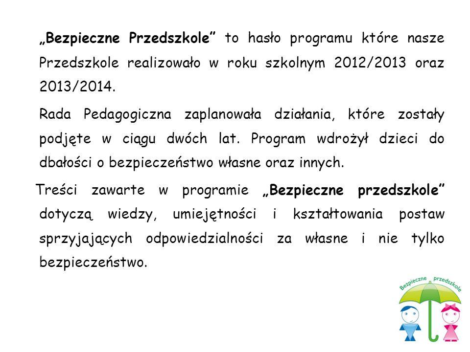 """""""Bezpieczne Przedszkole"""" to hasło programu które nasze Przedszkole realizowało w roku szkolnym 2012/2013 oraz 2013/2014. Rada Pedagogiczna zaplanowała"""