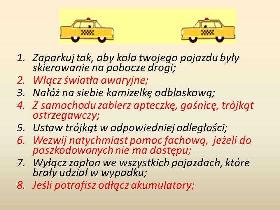 1.Zaparkuj tak, aby koła twojego pojazdu były skierowanie na pobocze drogi; 2.Włącz światła awaryjne; 3.Nałóż na siebie kamizelkę odblaskową; 4.Z samo