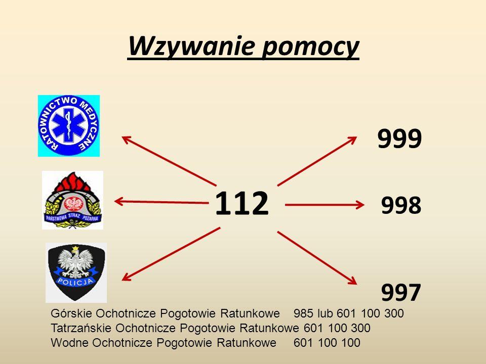Wzywanie pomocy 112 999 998 997 Górskie Ochotnicze Pogotowie Ratunkowe985 lub 601 100 300 Tatrzańskie Ochotnicze Pogotowie Ratunkowe 601 100 300 Wodne