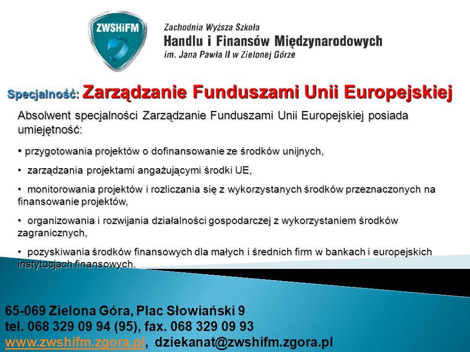 Specjalność: Zarządzanie Funduszami Unii Europejskiej Absolwent specjalności Zarządzanie Funduszami Unii Europejskiej posiada umiejętność: przygotowan