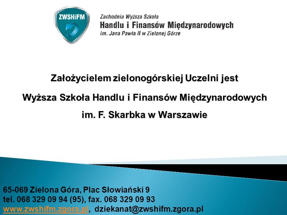 Założycielem zielonogórskiej Uczelni jest Wyższa Szkoła Handlu i Finansów Międzynarodowych im. F. Skarbka w Warszawie 65-069 Zielona Góra, Plac Słowia