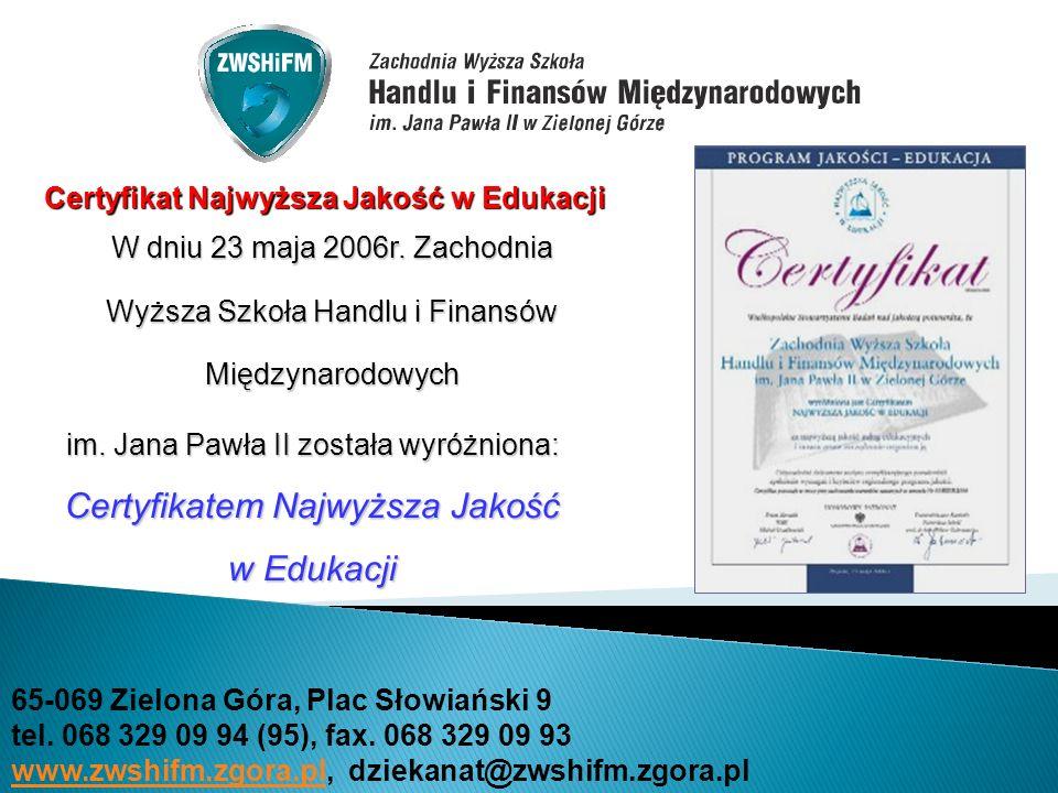 W dniu 23 maja 2006r. Zachodnia Wyższa Szkoła Handlu i Finansów Międzynarodowych im. Jana Pawła II została wyróżniona: Certyfikatem Najwyższa Jakość w