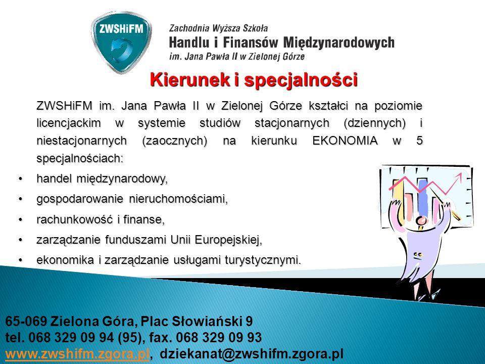 ZWSHiFM im. Jana Pawła II w Zielonej Górze kształci na poziomie licencjackim w systemie studiów stacjonarnych (dziennych) i niestacjonarnych (zaocznyc