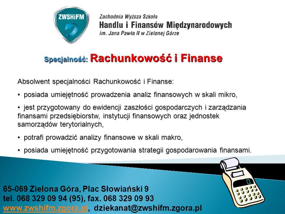Specjalność: Rachunkowość i Finanse Absolwent specjalności Rachunkowość i Finanse: posiada umiejętność prowadzenia analiz finansowych w skali mikro, p