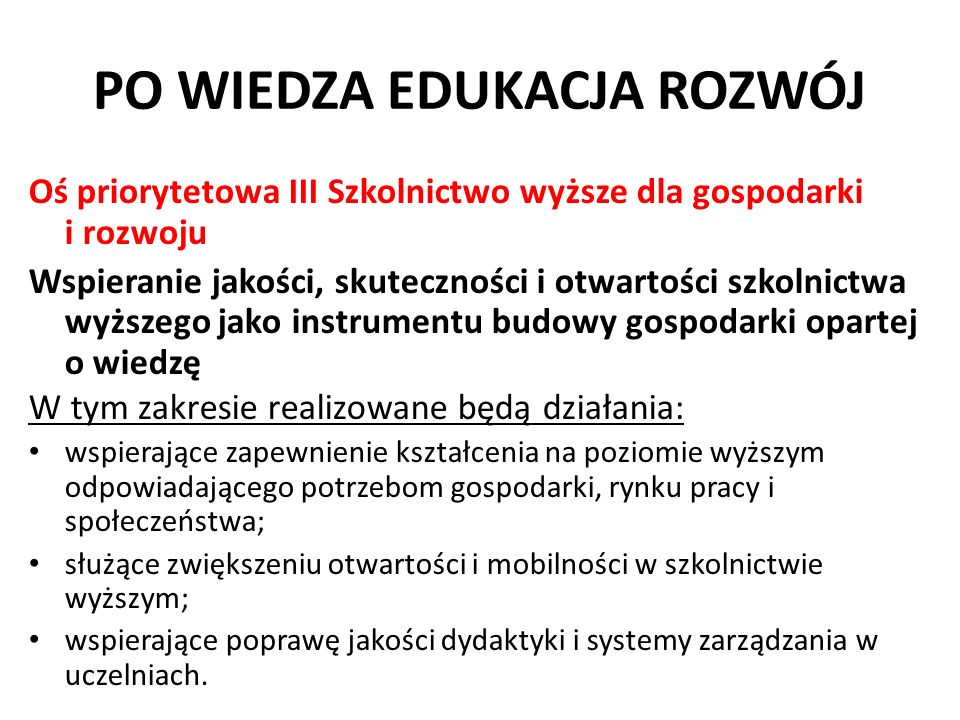 PO WIEDZA EDUKACJA ROZWÓJ Oś priorytetowa III Szkolnictwo wyższe dla gospodarki i rozwoju Wspieranie jakości, skuteczności i otwartości szkolnictwa wy