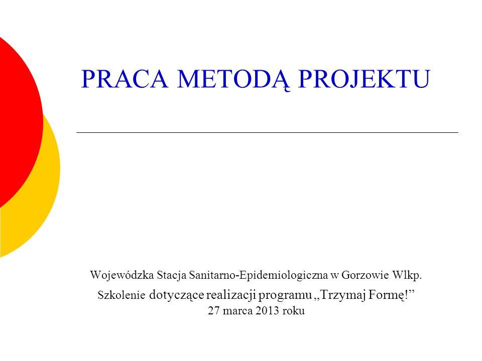 PRACA METODĄ PROJEKTU Wojewódzka Stacja Sanitarno-Epidemiologiczna w Gorzowie Wlkp.