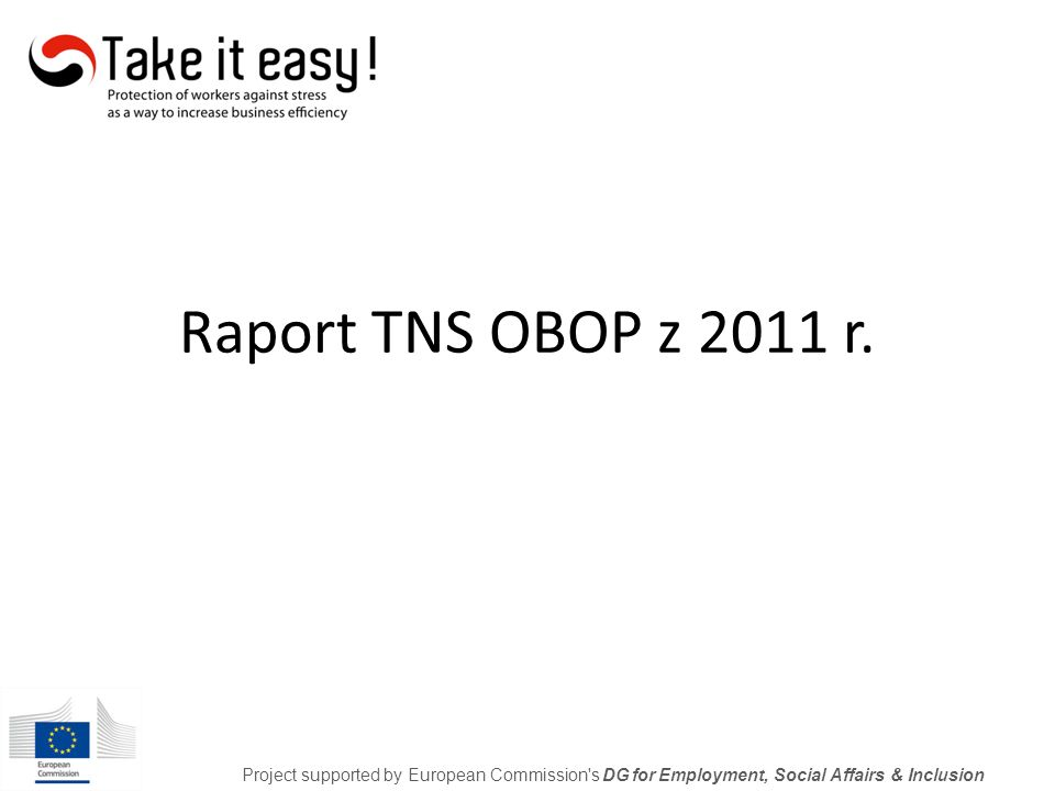 Raport TNS OBOP z 2011 r. Project supported by European Commission's DG for Employment, Social Affairs & Inclusion