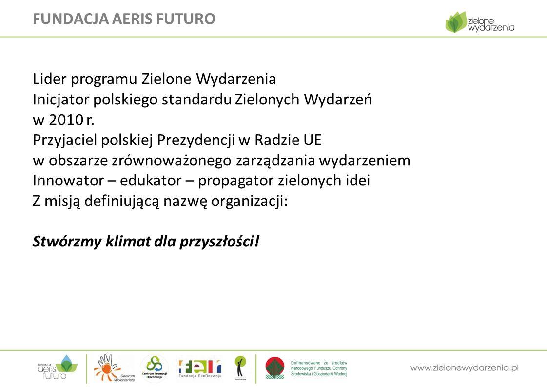 FUNDACJA AERIS FUTURO Lider programu Zielone Wydarzenia Inicjator polskiego standardu Zielonych Wydarzeń w 2010 r.