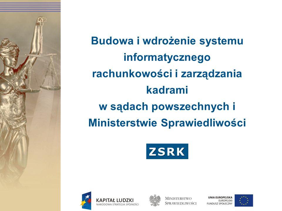 ZSRK Budowa i wdrożenie systemu informatycznego rachunkowości i zarządzania kadrami w sądach powszechnych i Ministerstwie Sprawiedliwości ZSRK