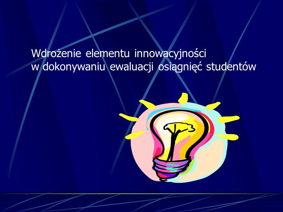 Wdrożenie elementu innowacyjności w dokonywaniu ewaluacji osiągnięć studentów