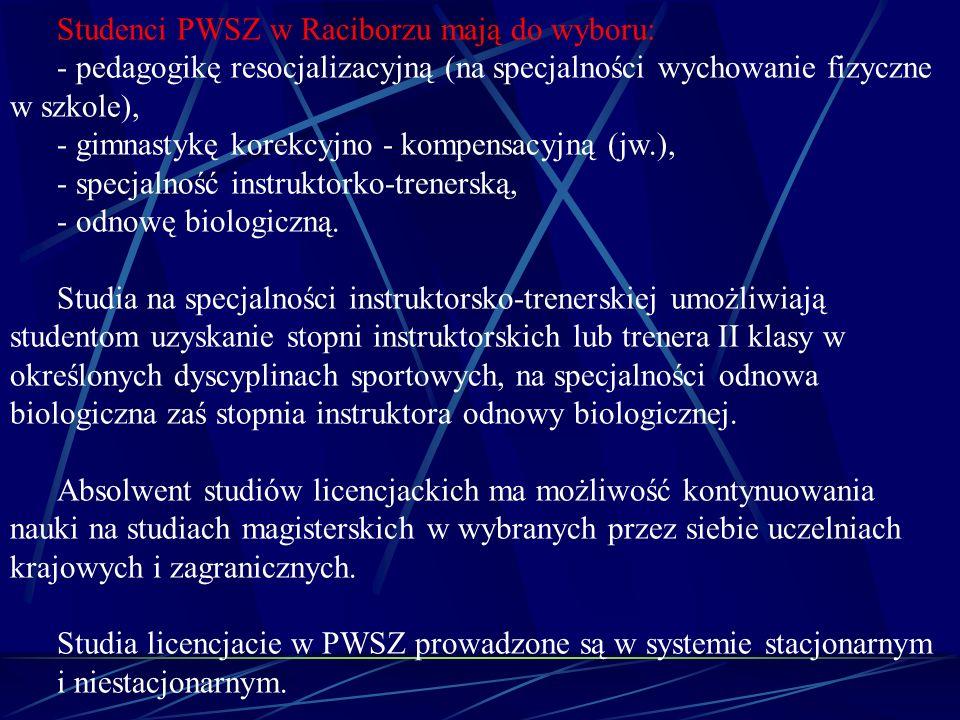 Studenci PWSZ w Raciborzu mają do wyboru: - pedagogikę resocjalizacyjną (na specjalności wychowanie fizyczne w szkole), - gimnastykę korekcyjno - komp