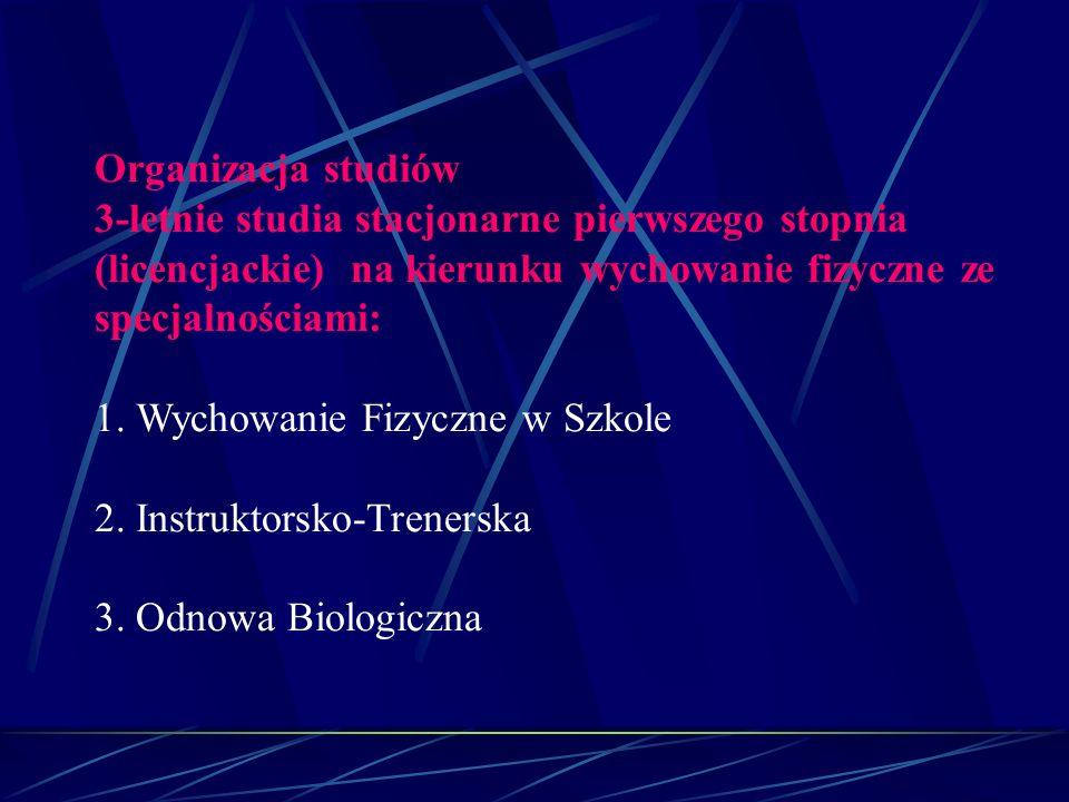 Organizacja studiów 3-letnie studia stacjonarne pierwszego stopnia (licencjackie) na kierunku wychowanie fizyczne ze specjalnościami: 1.