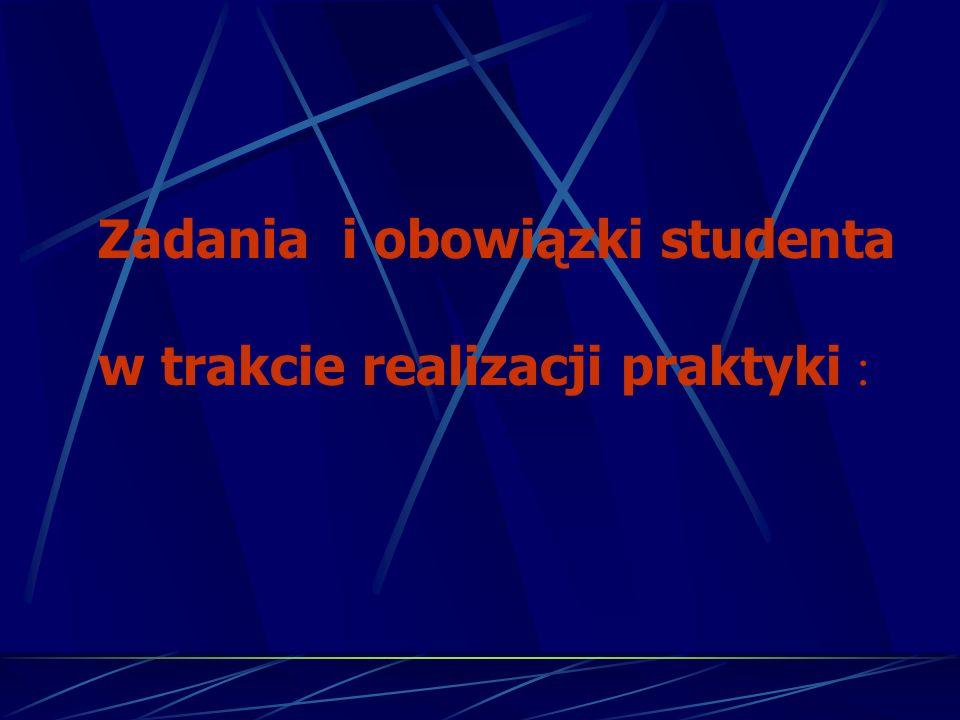 Zadania i obowiązki studenta w trakcie realizacji praktyki :