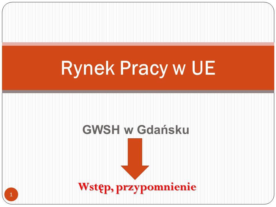 GWSH w Gdańsku Rynek Pracy w UE Wst ę p, przypomnienie 1