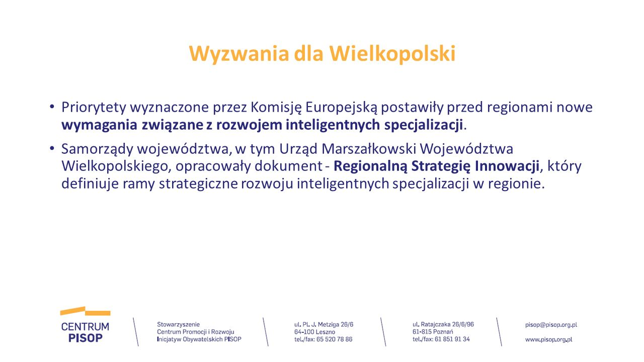 Wyzwania dla Wielkopolski Priorytety wyznaczone przez Komisję Europejską postawiły przed regionami nowe wymagania związane z rozwojem inteligentnych s