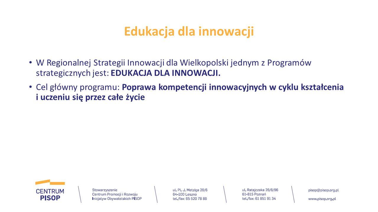 W Regionalnej Strategii Innowacji dla Wielkopolski jednym z Programów strategicznych jest: EDUKACJA DLA INNOWACJI. Cel główny programu: Poprawa kompet