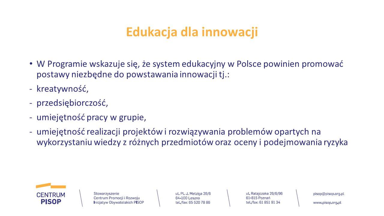 Edukacja dla innowacji W Programie wskazuje się, że system edukacyjny w Polsce powinien promować postawy niezbędne do powstawania innowacji tj.: -krea
