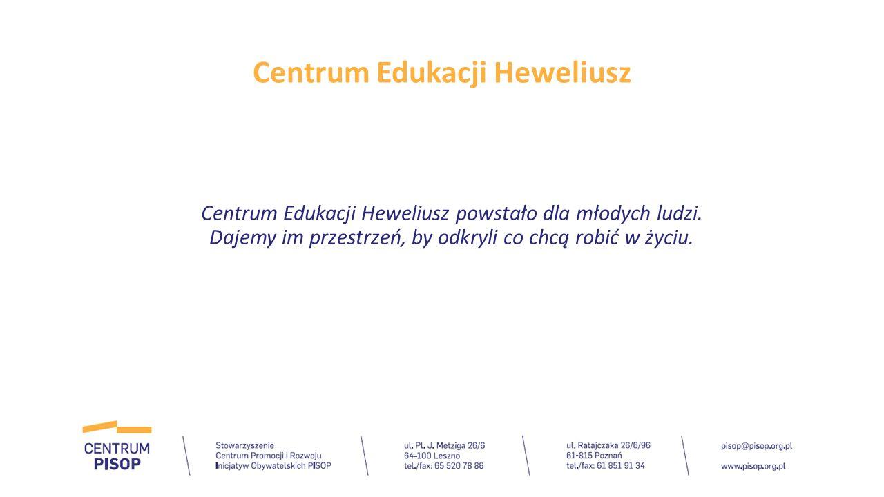 Centrum Edukacji Heweliusz Centrum Edukacji Heweliusz powstało dla młodych ludzi. Dajemy im przestrzeń, by odkryli co chcą robić w życiu.