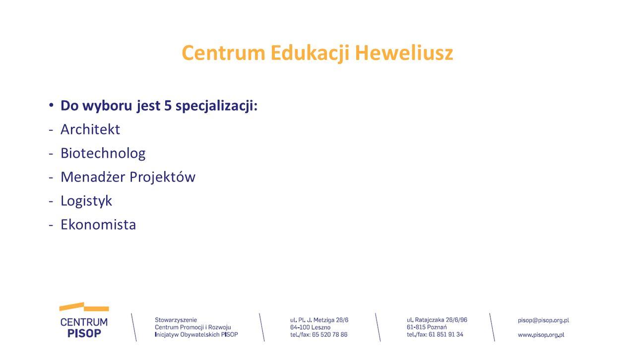 Centrum Edukacji Heweliusz Do wyboru jest 5 specjalizacji: -Architekt -Biotechnolog -Menadżer Projektów -Logistyk -Ekonomista