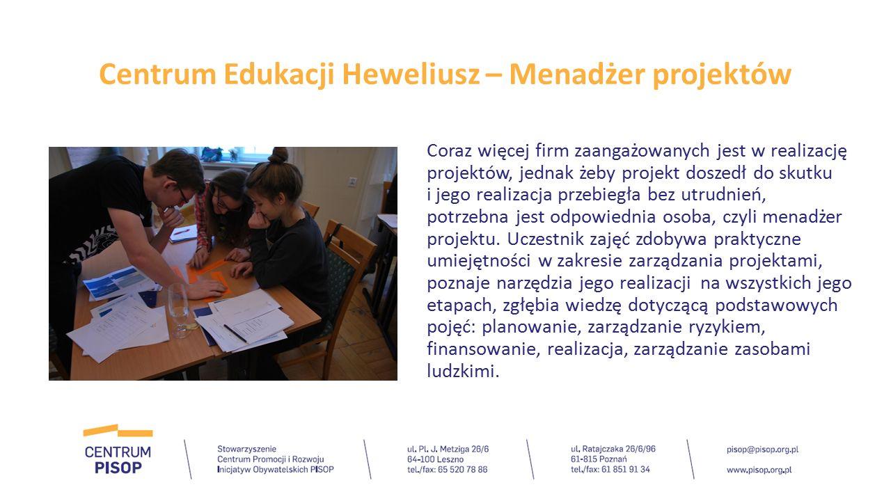Centrum Edukacji Heweliusz – Menadżer projektów Coraz więcej firm zaangażowanych jest w realizację projektów, jednak żeby projekt doszedł do skutku i