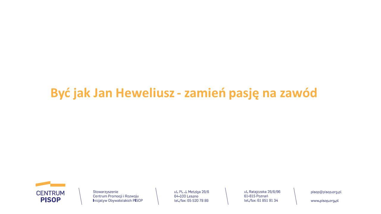 Być jak Jan Heweliusz - zamień pasję na zawód