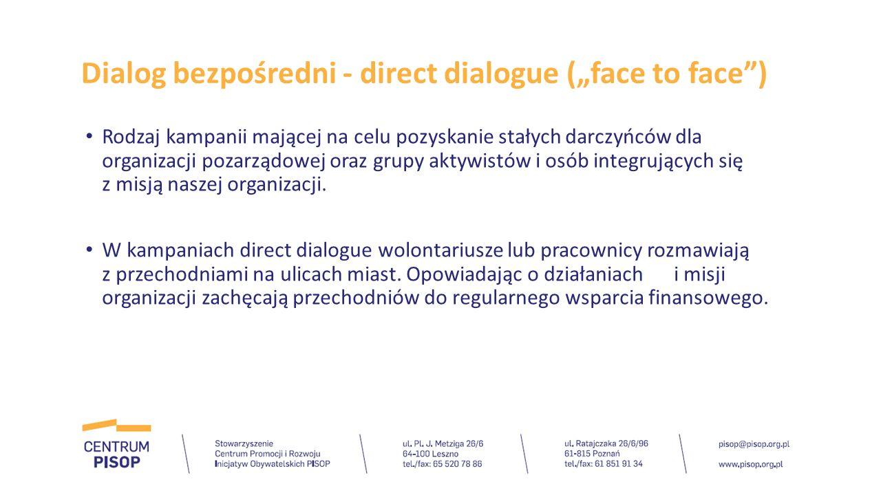 """Dialog bezpośredni - direct dialogue (""""face to face"""") Rodzaj kampanii mającej na celu pozyskanie stałych darczyńców dla organizacji pozarządowej oraz"""