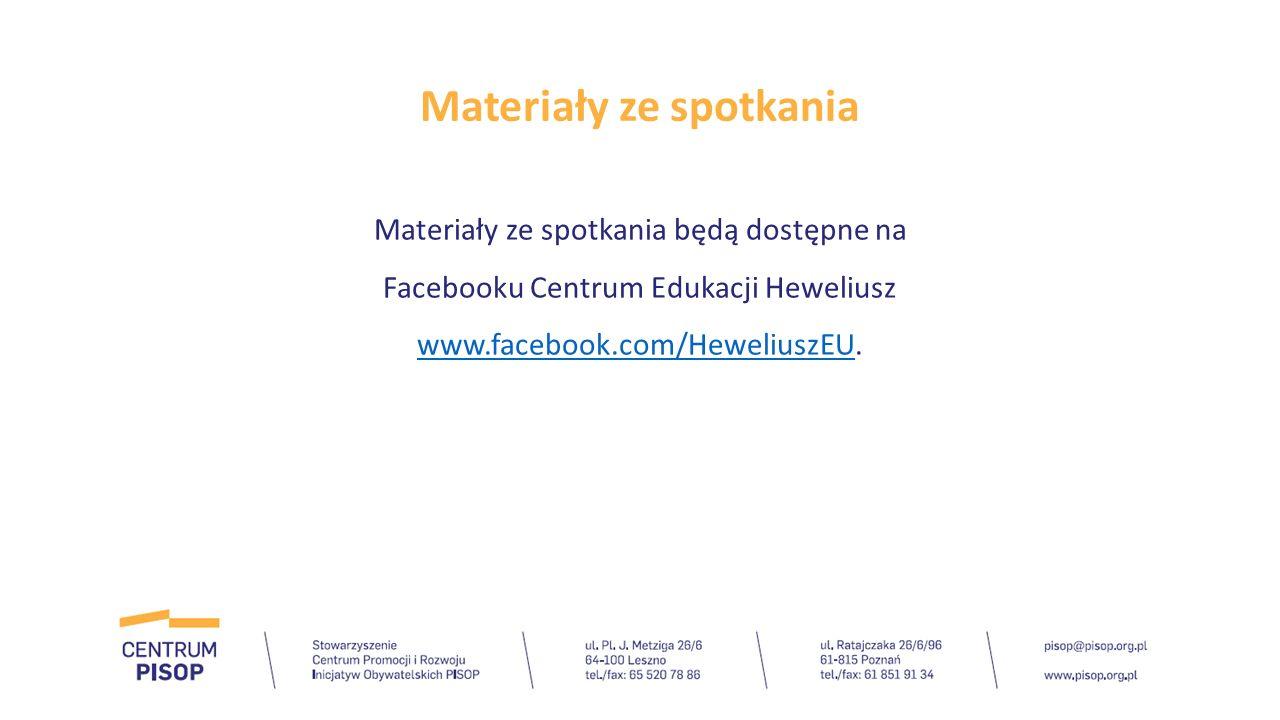 Materiały ze spotkania Materiały ze spotkania będą dostępne na Facebooku Centrum Edukacji Heweliusz www.facebook.com/HeweliuszEU. www.facebook.com/Hew