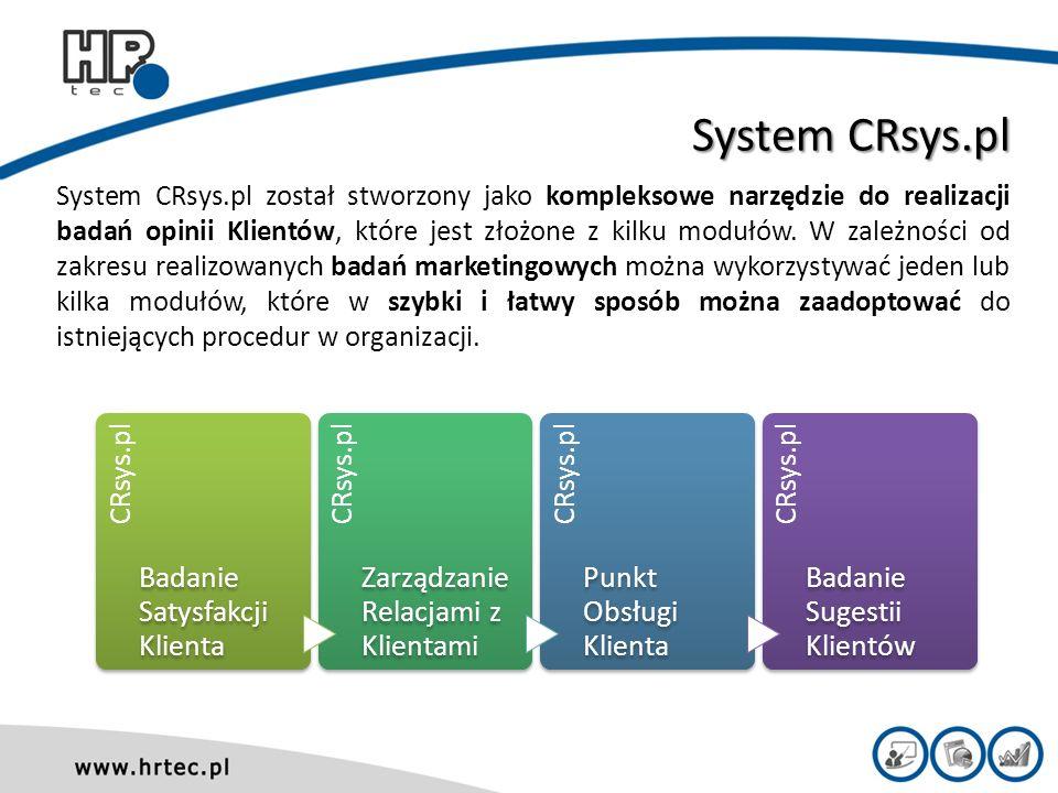 System CRsys.pl System CRsys.pl został stworzony jako kompleksowe narzędzie do realizacji badań opinii Klientów, które jest złożone z kilku modułów.