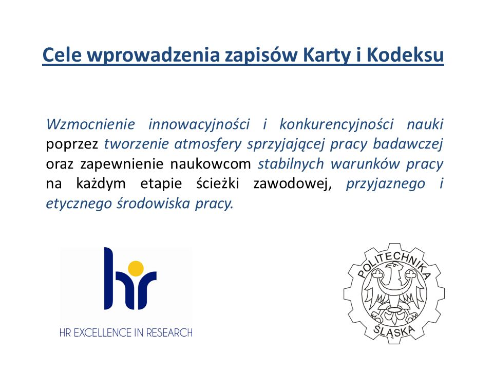 Cele wprowadzenia zapisów Karty i Kodeksu Wzmocnienie innowacyjności i konkurencyjności nauki poprzez tworzenie atmosfery sprzyjającej pracy badawczej