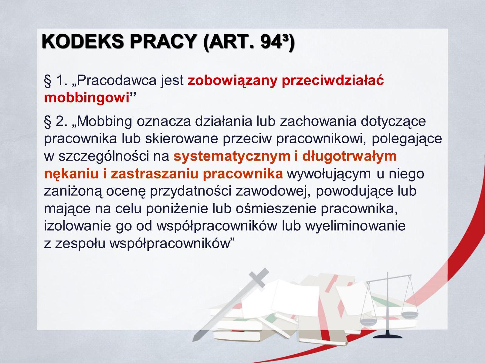 """KODEKS PRACY (ART. 94³) § 1. """"Pracodawca jest zobowiązany przeciwdziałać mobbingowi"""" § 2. """"Mobbing oznacza działania lub zachowania dotyczące pracowni"""
