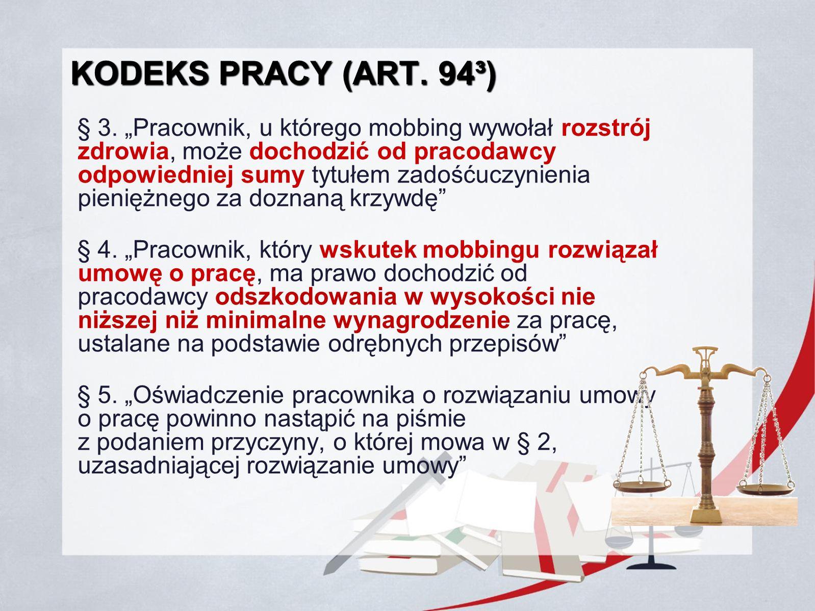 """KODEKS PRACY (ART. 94³) § 3. """"Pracownik, u którego mobbing wywołał rozstrój zdrowia, może dochodzić od pracodawcy odpowiedniej sumy tytułem zadośćuczy"""