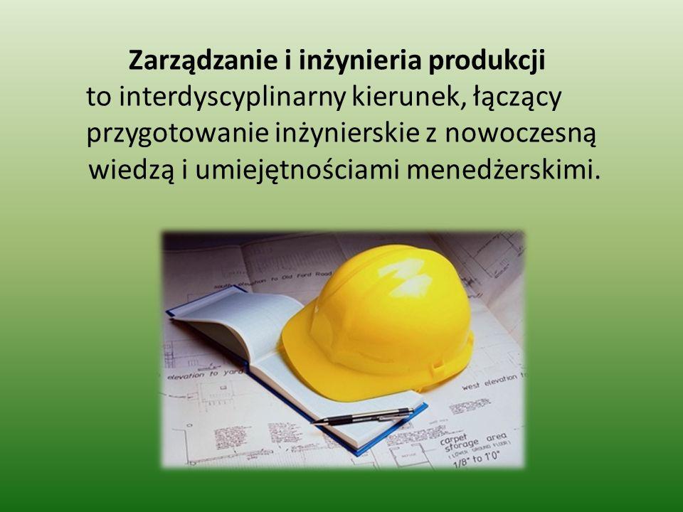 Opis zawodu Absolwent zarządzania i inżynierii produkcji posiada gruntowną wiedzę z zakresu: organizacji i zarządzania, komputerowego wspomagania prac inżynierskich, procesów zarządzania i systemów ekonomicznych.