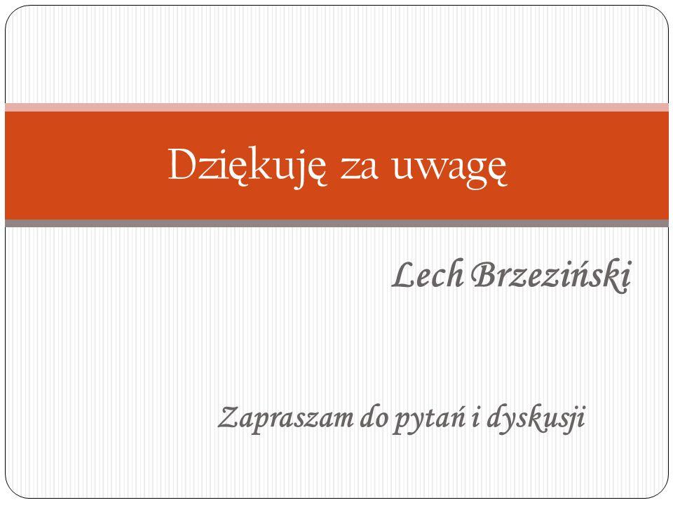 Dzi ę kuj ę za uwag ę Lech Brzeziński Zapraszam do pytań i dyskusji