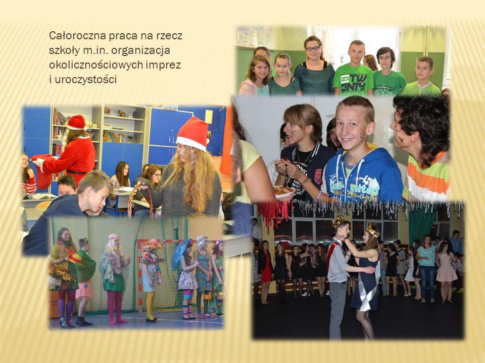 Całoroczna praca na rzecz szkoły m.in. organizacja okolicznościowych imprez i uroczystości