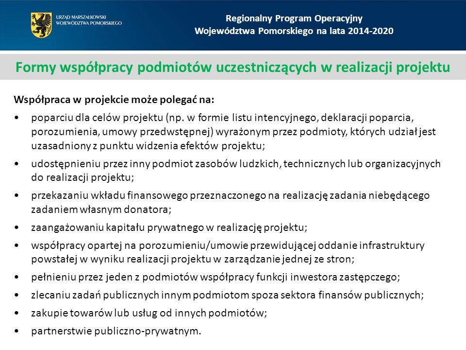 Regionalny Program Operacyjny Województwa Pomorskiego na lata 2014-2020 Formy współpracy podmiotów uczestniczących w realizacji projektu Współpraca w projekcie może polegać na: poparciu dla celów projektu (np.