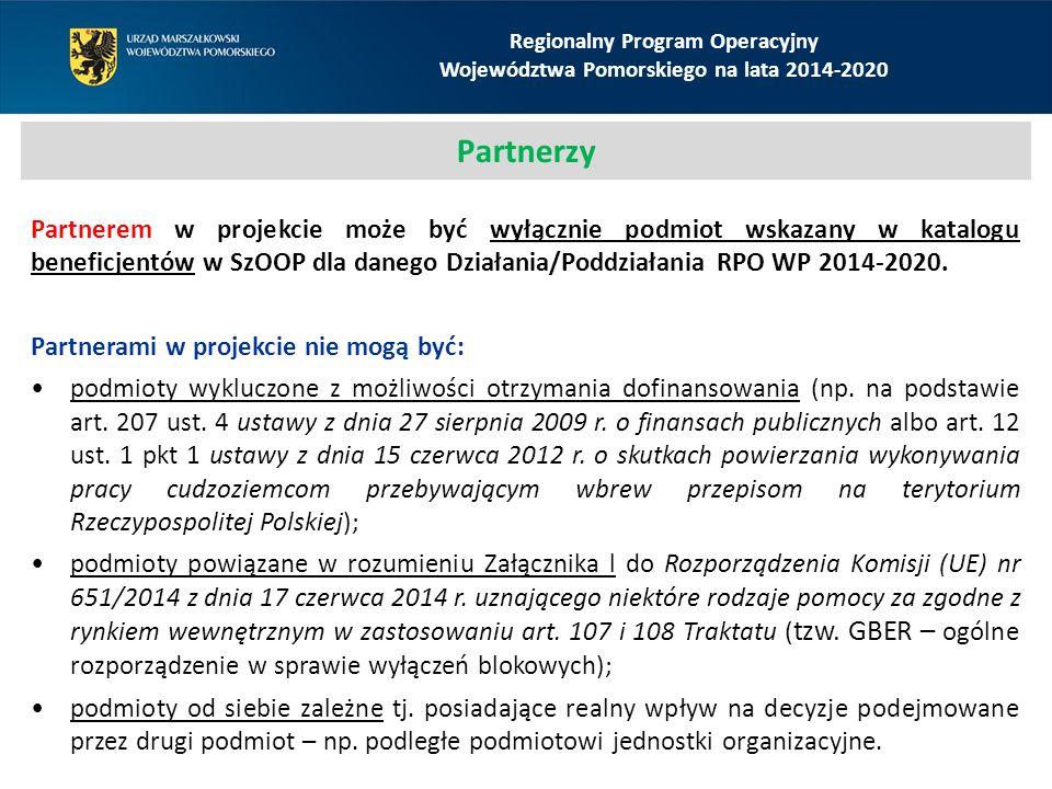 Regionalny Program Operacyjny Województwa Pomorskiego na lata 2014-2020 Partnerzy Partnerem w projekcie może być wyłącznie podmiot wskazany w katalogu beneficjentów w SzOOP dla danego Działania/Poddziałania RPO WP 2014-2020.