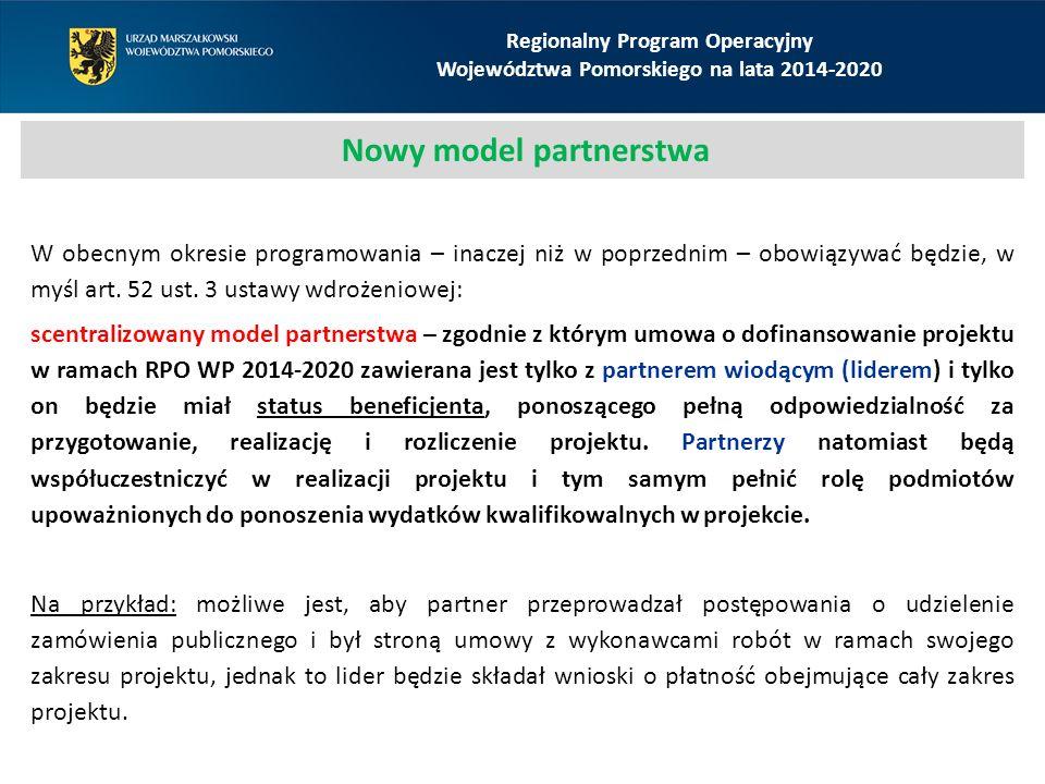 Regionalny Program Operacyjny Województwa Pomorskiego na lata 2014-2020 Nowy model partnerstwa W obecnym okresie programowania – inaczej niż w poprzed