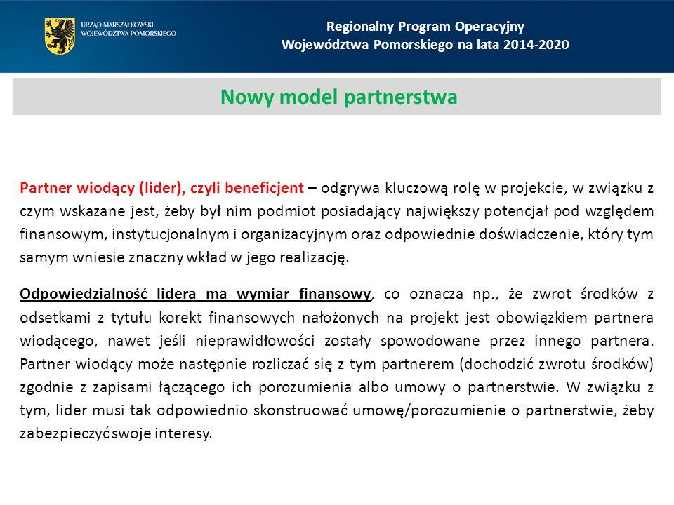 Regionalny Program Operacyjny Województwa Pomorskiego na lata 2014-2020 Nowy model partnerstwa Partner wiodący (lider), czyli beneficjent – odgrywa kl