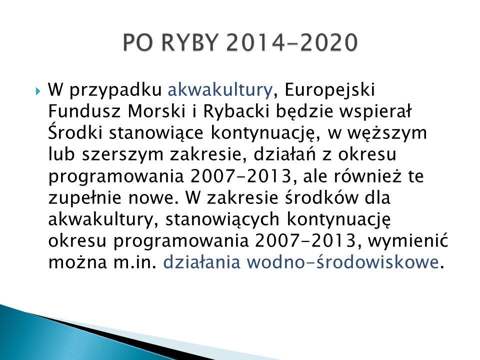  W przypadku akwakultury, Europejski Fundusz Morski i Rybacki będzie wspierał Środki stanowiące kontynuację, w węższym lub szerszym zakresie, działań z okresu programowania 2007-2013, ale również te zupełnie nowe.