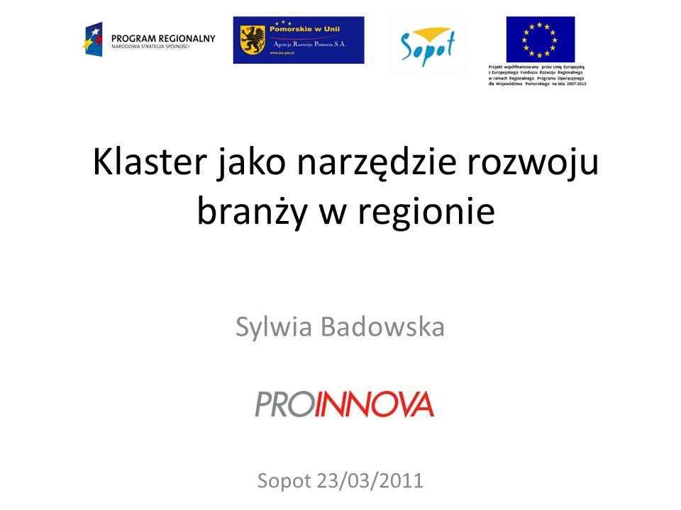 Sylwia Badowska Sopot 23/03/2011 Klaster jako narzędzie rozwoju branży w regionie