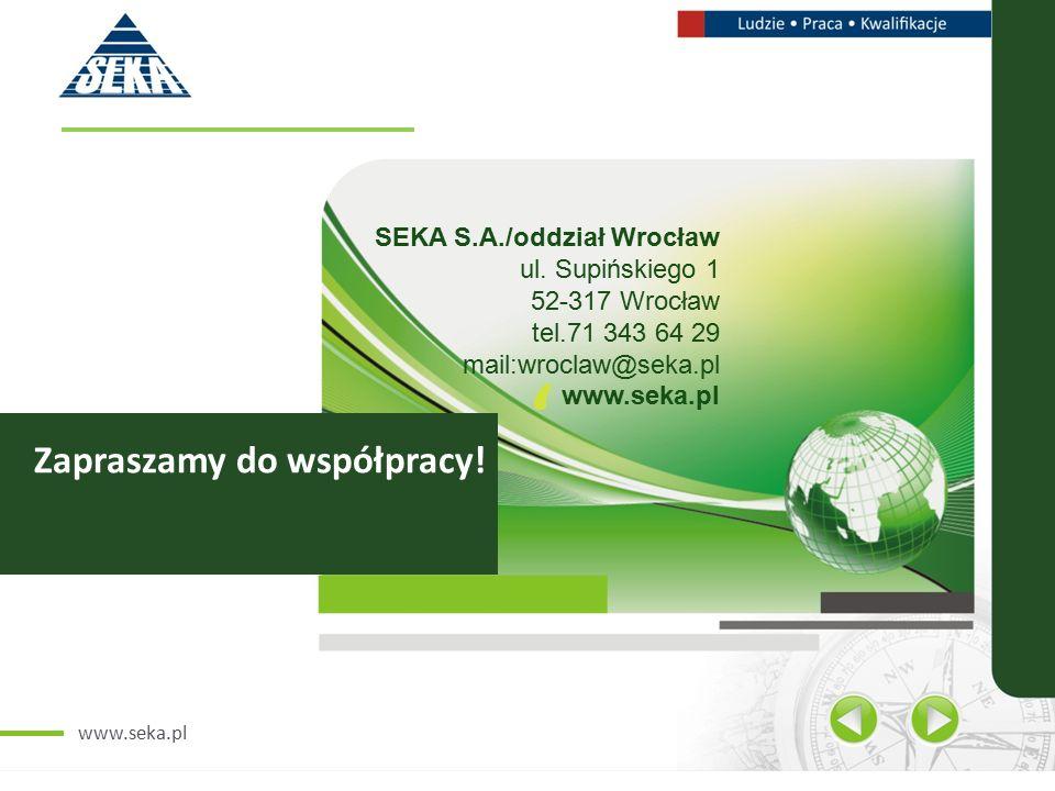 www.seka.pl Zapraszamy do współpracy. SEKA S.A./oddział Wrocław ul.
