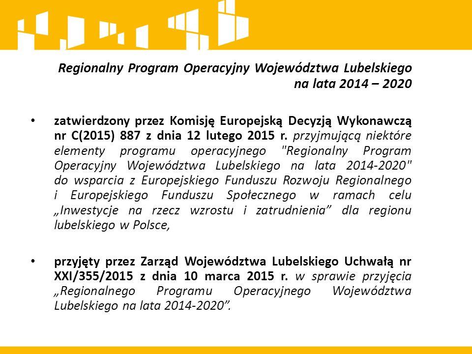Regionalny Program Operacyjny Województwa Lubelskiego na lata 2014 – 2020 zatwierdzony przez Komisję Europejską Decyzją Wykonawczą nr C(2015) 887 z dn