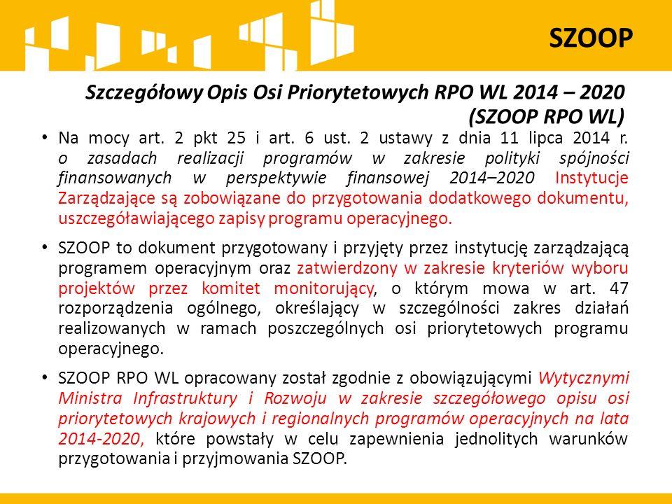 Szczegółowy Opis Osi Priorytetowych RPO WL 2014 – 2020 (SZOOP RPO WL) Na mocy art. 2 pkt 25 i art. 6 ust. 2 ustawy z dnia 11 lipca 2014 r. o zasadach